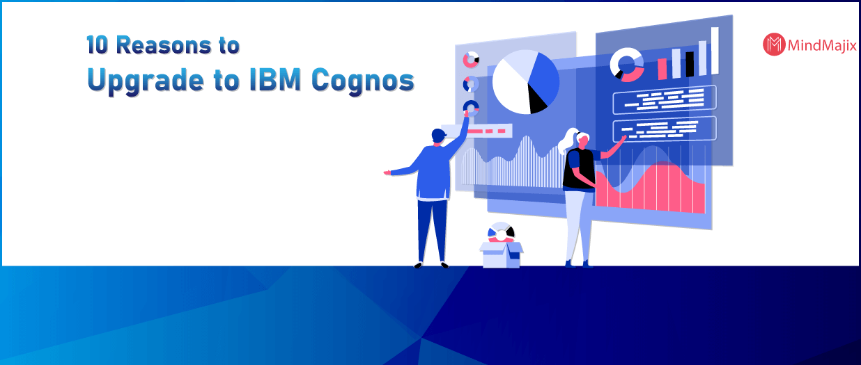 10 Reasons to Upgrade to IBM Cognos