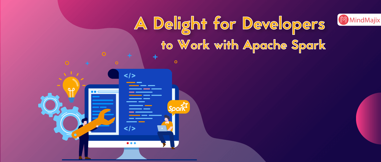 A Delight for Developers to Work with Apache Spark