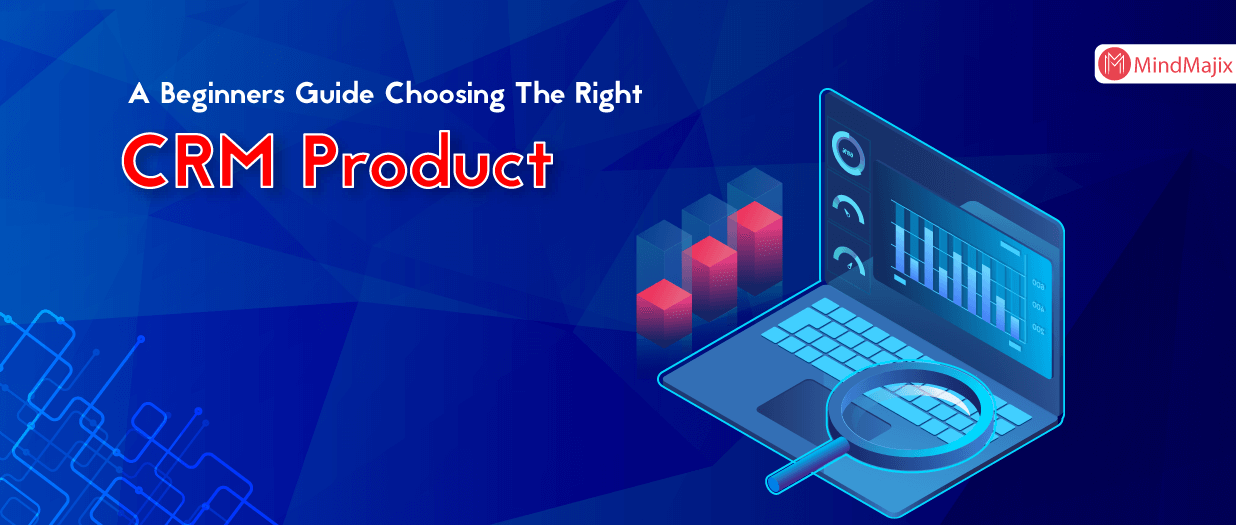 A Beginners Guide: Choosing The Right CRM Product