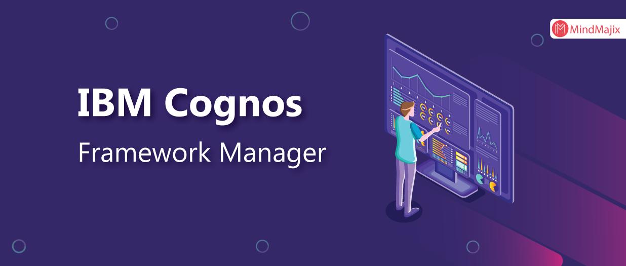 IBM Cognos Framework Manager Fundamentals
