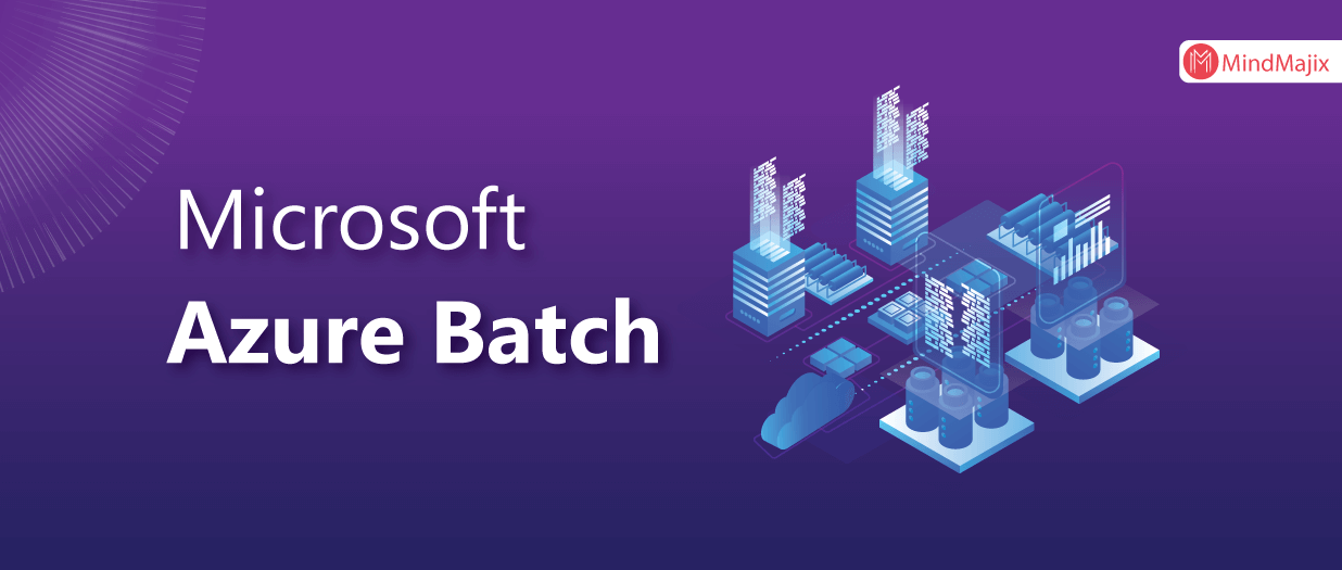 A Complete Guide On Microsoft Azure Batch