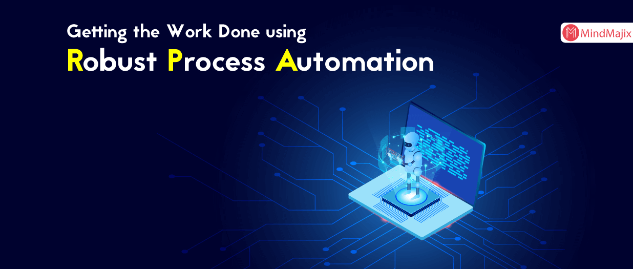 Getting the Work Done using Robust Process Automation