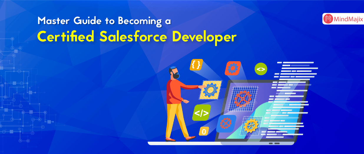 Step By Step Guide to Becoming a Certified Salesforce Developer