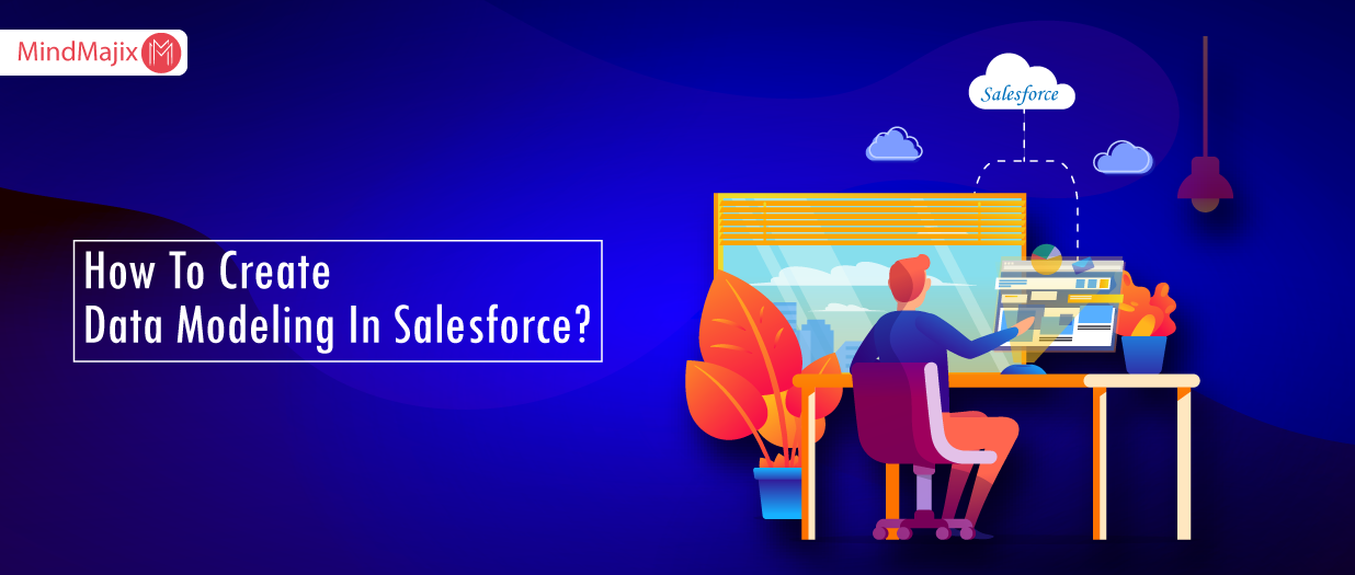 How To Create Data Modeling In Salesforce?