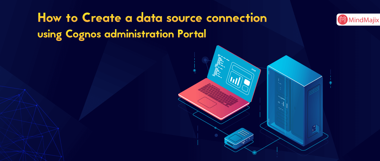 How to Create a data source connection using Cognos administration Portal