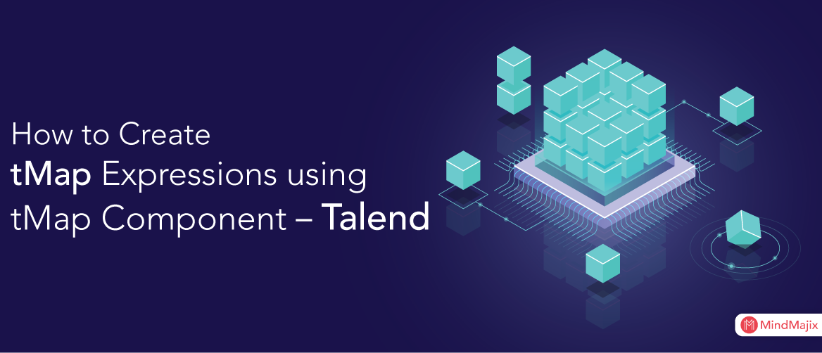 How to Create tMap Expressions using tMap Component – Talend