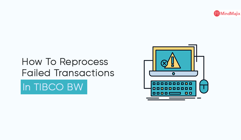 How To Reprocess Failed Transactions In TIBCO BW
