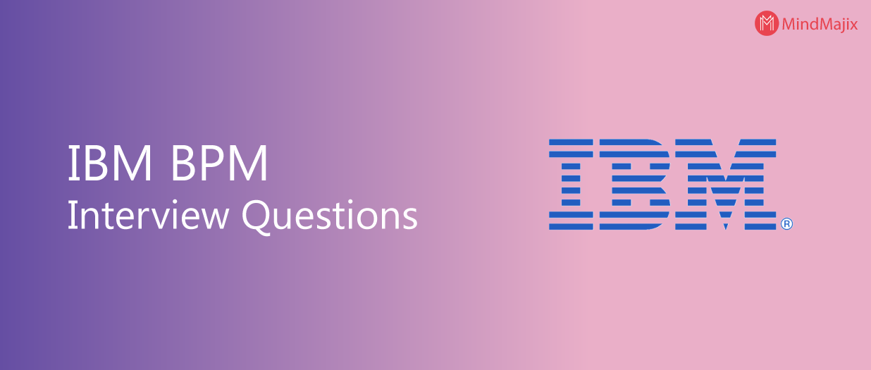 The Best IBM BPM Interview Questions [UPDATED] 2019