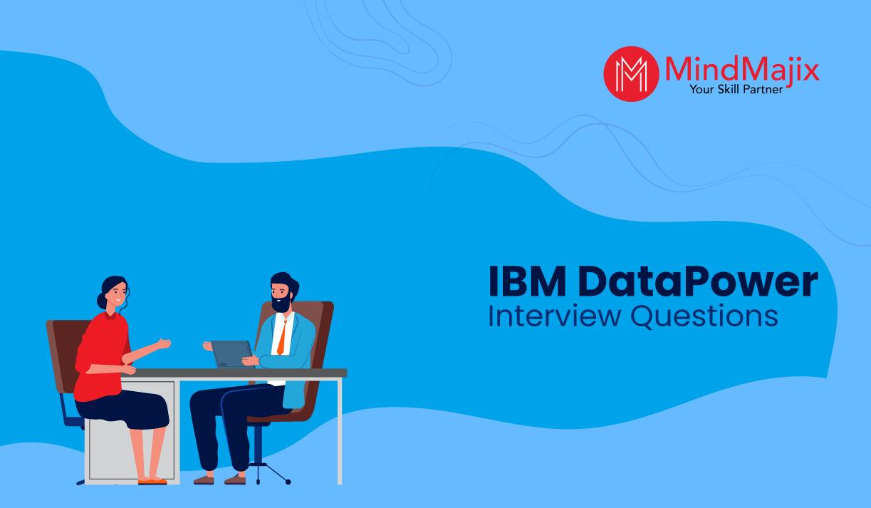 IBM DataPower Interview Questions