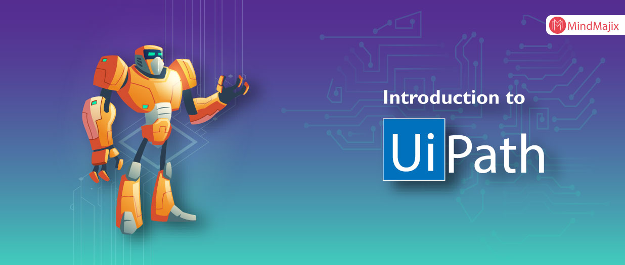A Brief Introduction To UiPath RPA Tool | Mindmajix