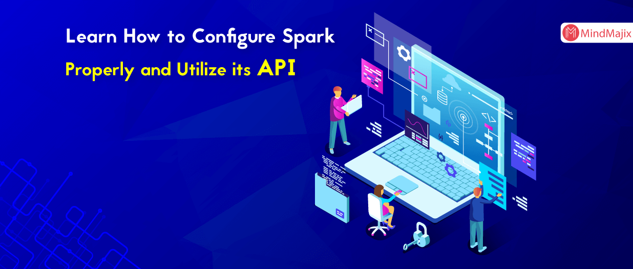 Learn How to Configure Spark Properly and Utilize its API