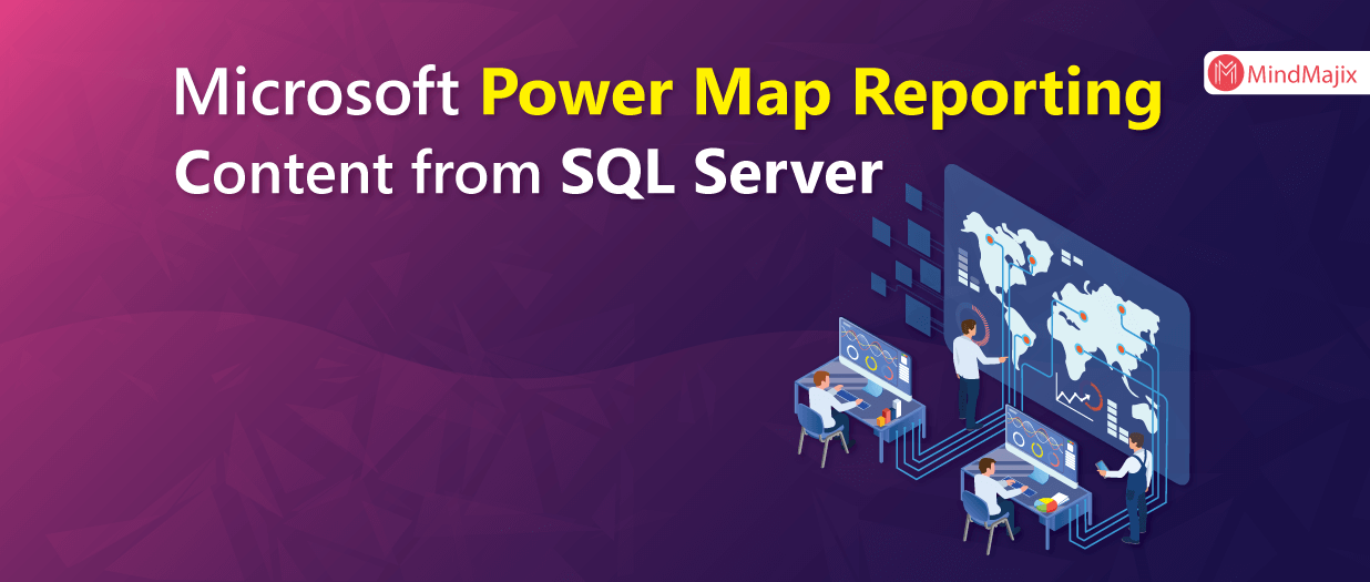 Microsoft Power Map Reporting Content from SQL Server