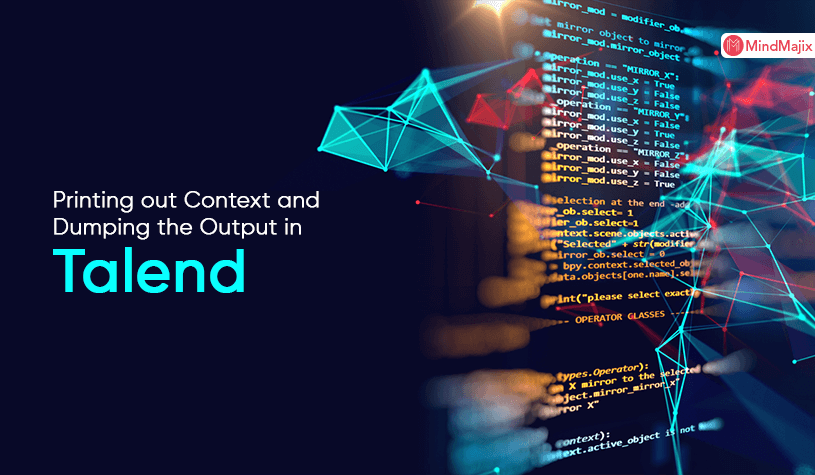 Printing out Context and Dumping the Output in Talend