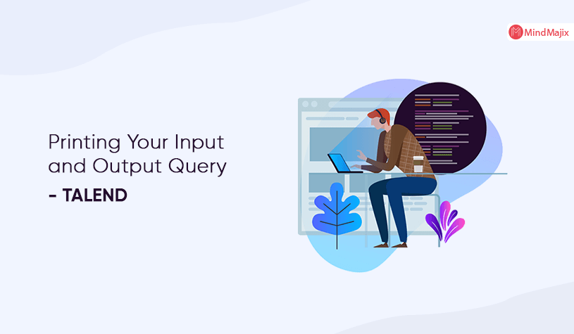 Printing Your Input and Output Query - TALEND