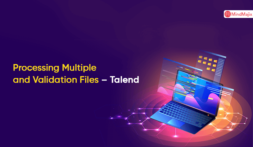 Processing Multiple and Validation Files – Talend