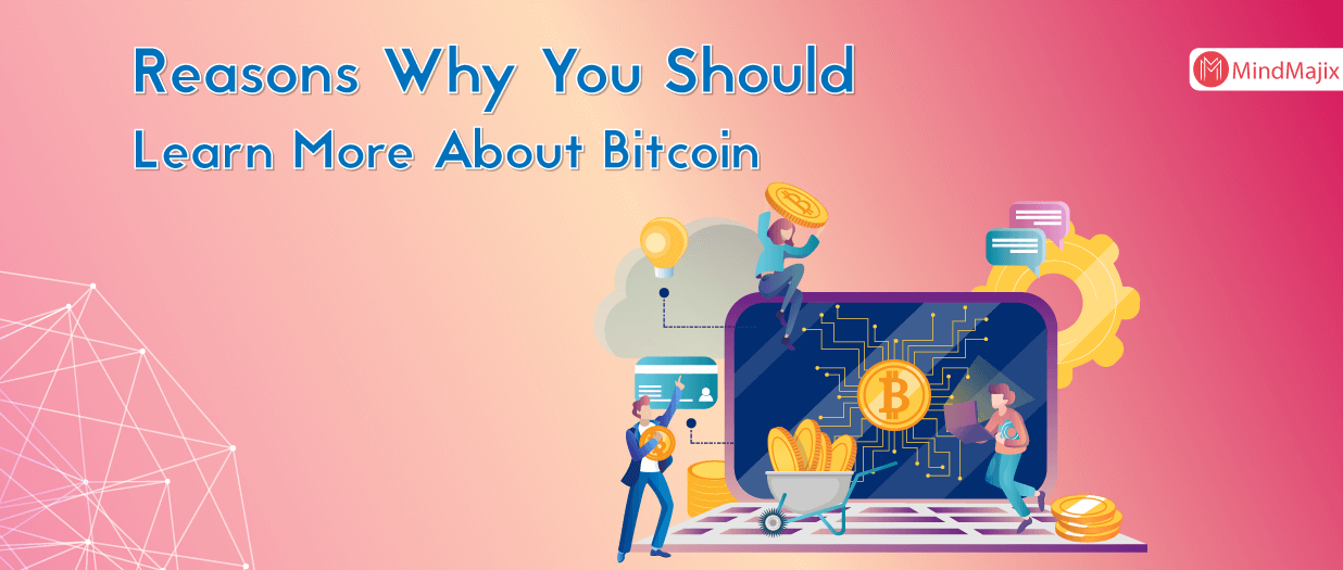 Reasons Why You Should Learn More About Bitcoin