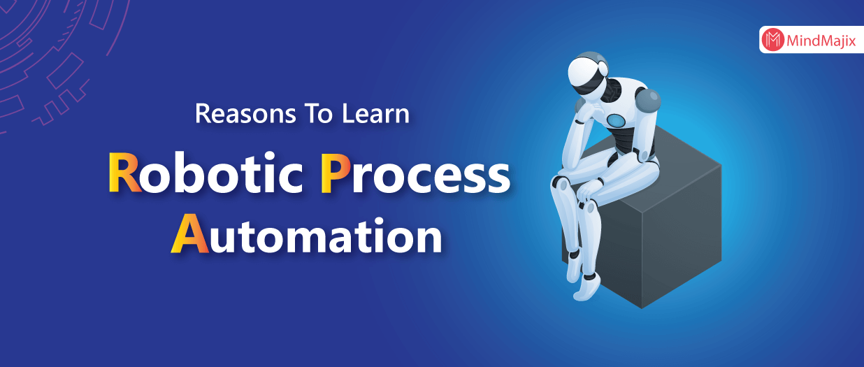 Top 10 Reasons To Learn Robotics Process Automation