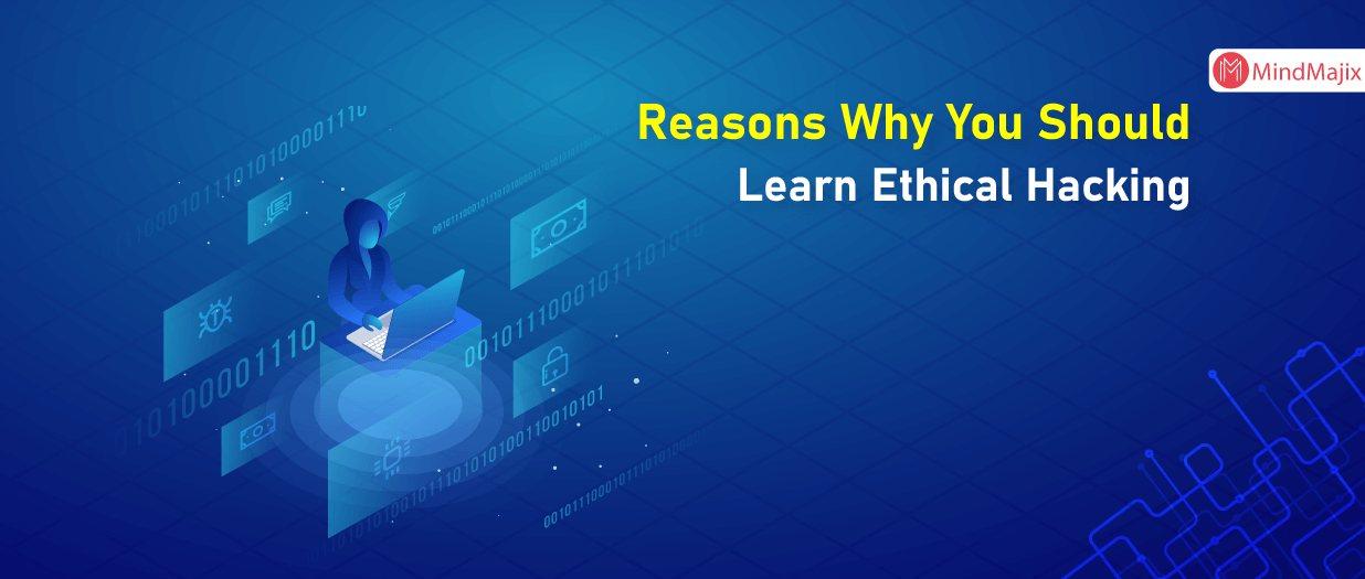 Reasons Why You Should Learn Ethical Hacking