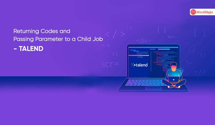 Returning Codes and Passing Parameters to a Child Job - TALEND