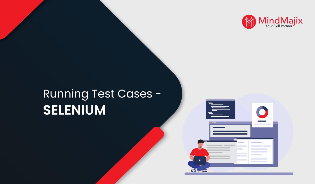 Running Test Cases - SELENIUM