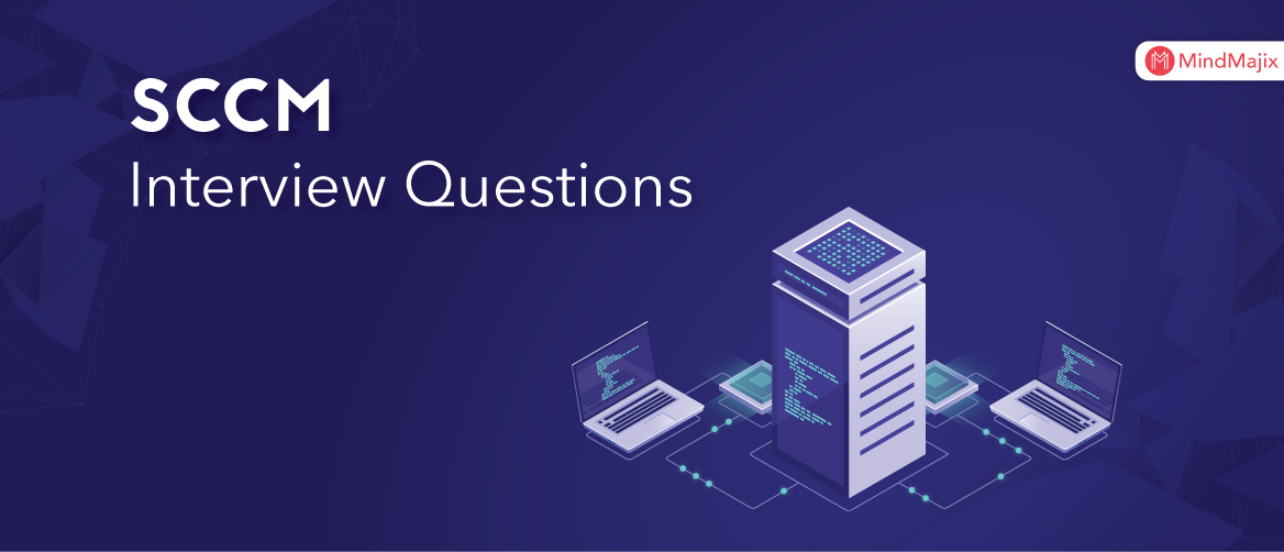 Top 80 SCCM Interview Questions You Must Learn In 2019