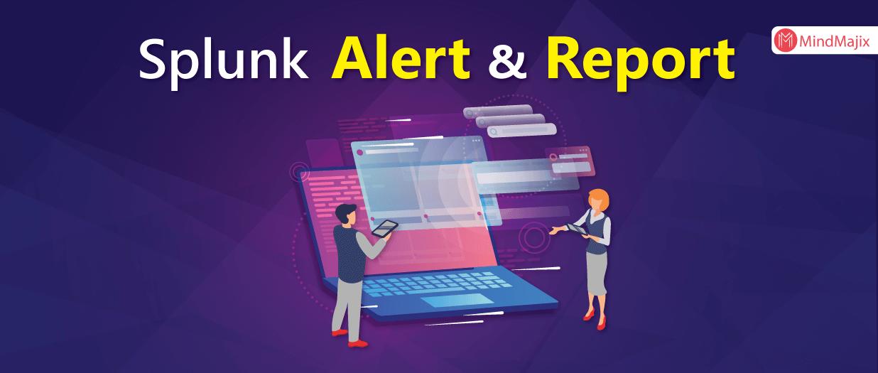 Splunk Alert and Report