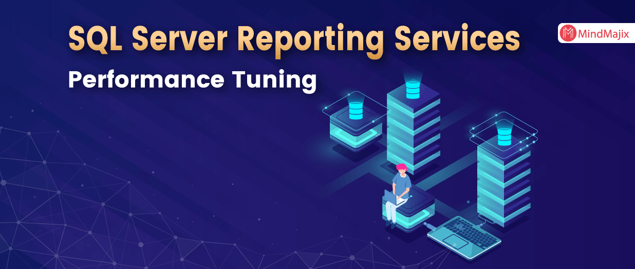 SQL Server Reporting Services Performance Tuning - MSBI