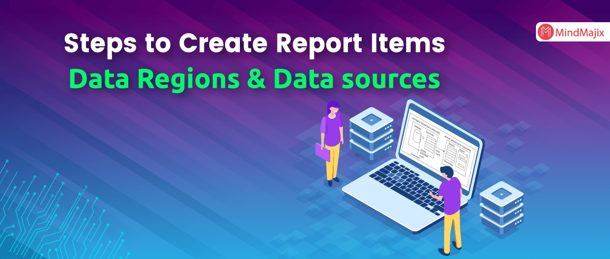 Steps to Create Report Items, Data Regions & Data sources - MSBI