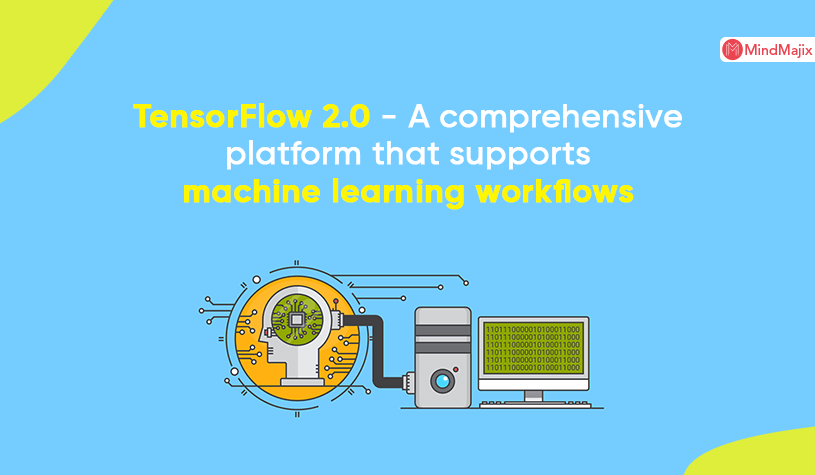 TensorFlow 2.0 - A comprehensive platform that supports machine learning workflows