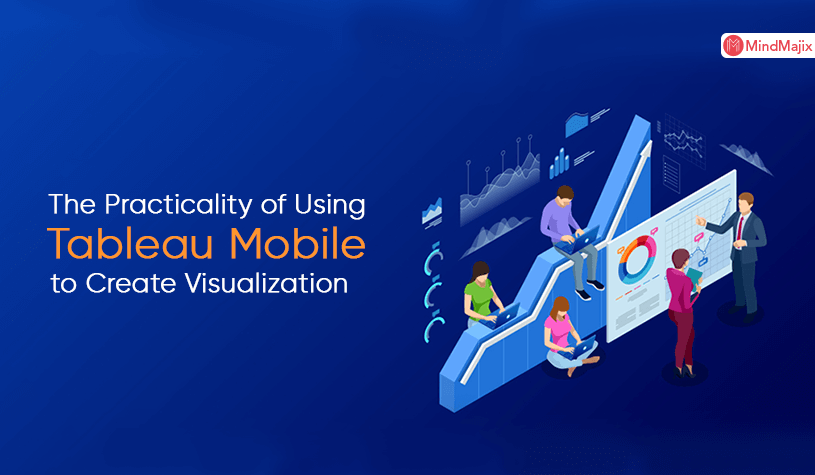 The Practicality of Using Tableau Mobile to Create Visualization