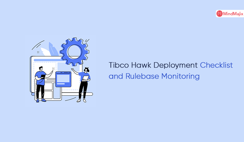Tibco Hawk Deployment Checklist and Rulebase Monitoring