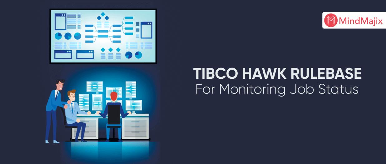 TIBCO HAWK Rulebase For Monitoring Job Status