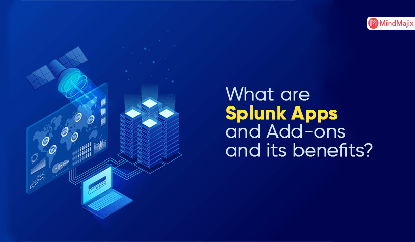 What are Splunk Apps and Add-ons and its benefits?