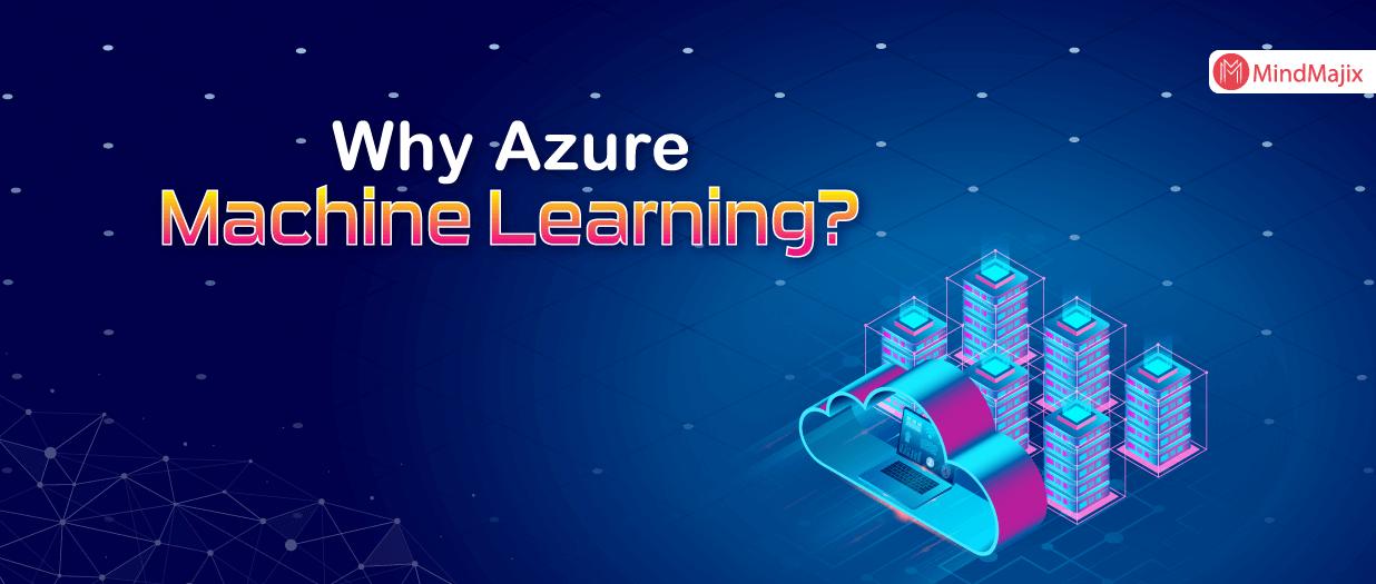 Why Azure Machine Learning?