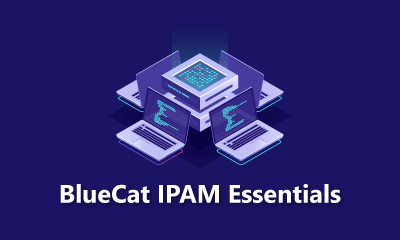 BlueCat IPAM Essentials Training