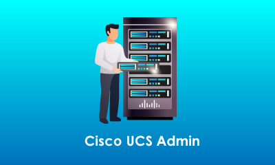 Cisco UCS Administration Training